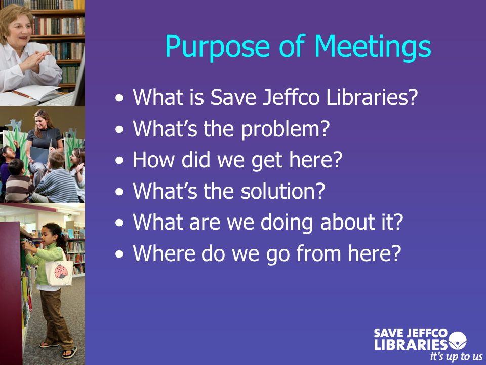 About Save Jeffco Libraries A grassroots initiative Jefferson County Public Library (JCPL) patrons Many former Library Trustees Concerned about the Library's funding and independence Believe creation of a library district is the solution