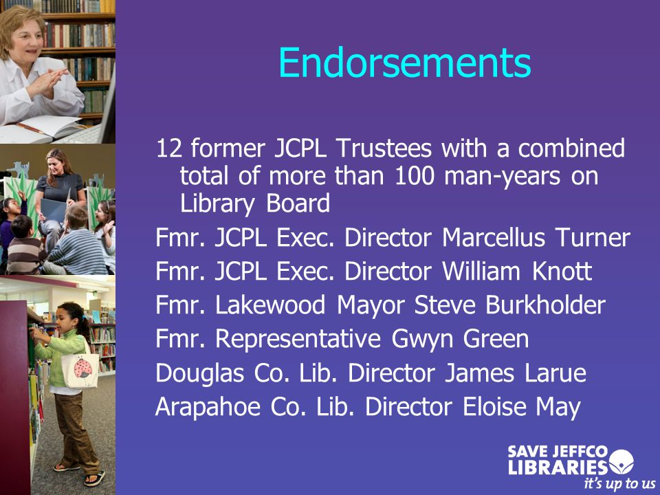 Endorsements 12 former JCPL Trustees with a combined total of more than 100 man-years on Library Board Fmr.