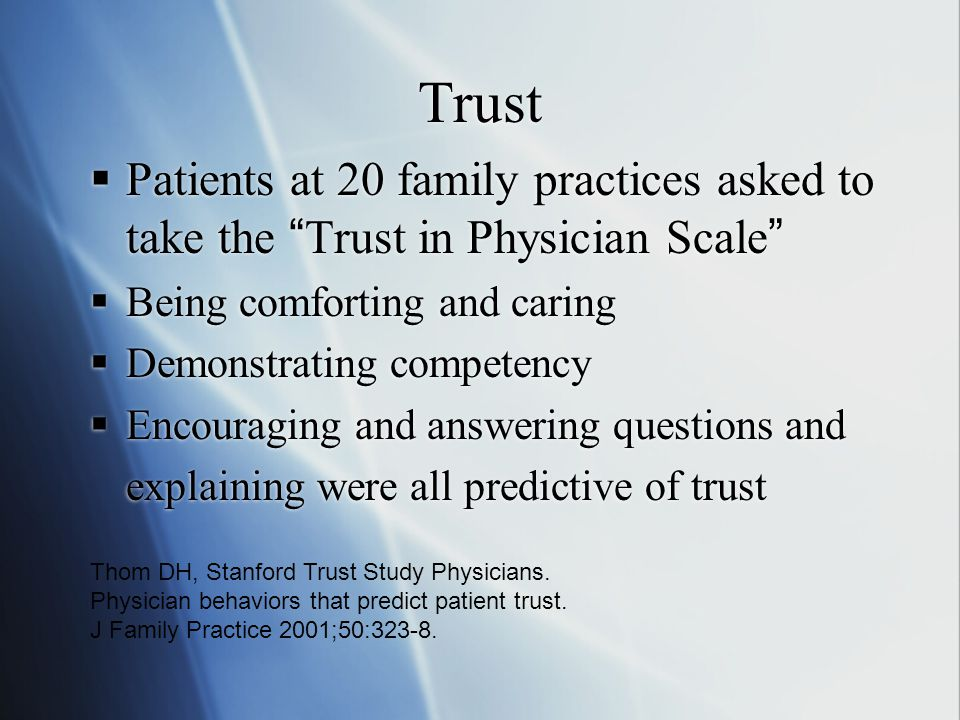 """Trust  Patients at 20 family practices asked to take the """"Trust in Physician Scale""""  Being comforting and caring  Demonstrating competency  Encour"""