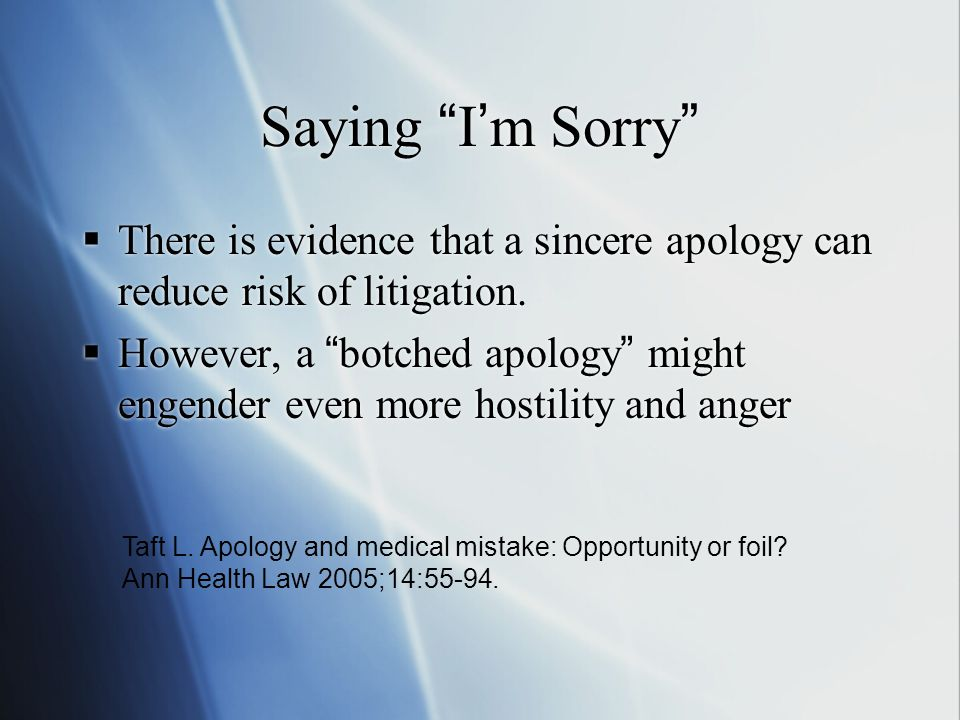 """Saying """"I'm Sorry""""  There is evidence that a sincere apology can reduce risk of litigation.  However, a """"botched apology"""" might engender even more h"""