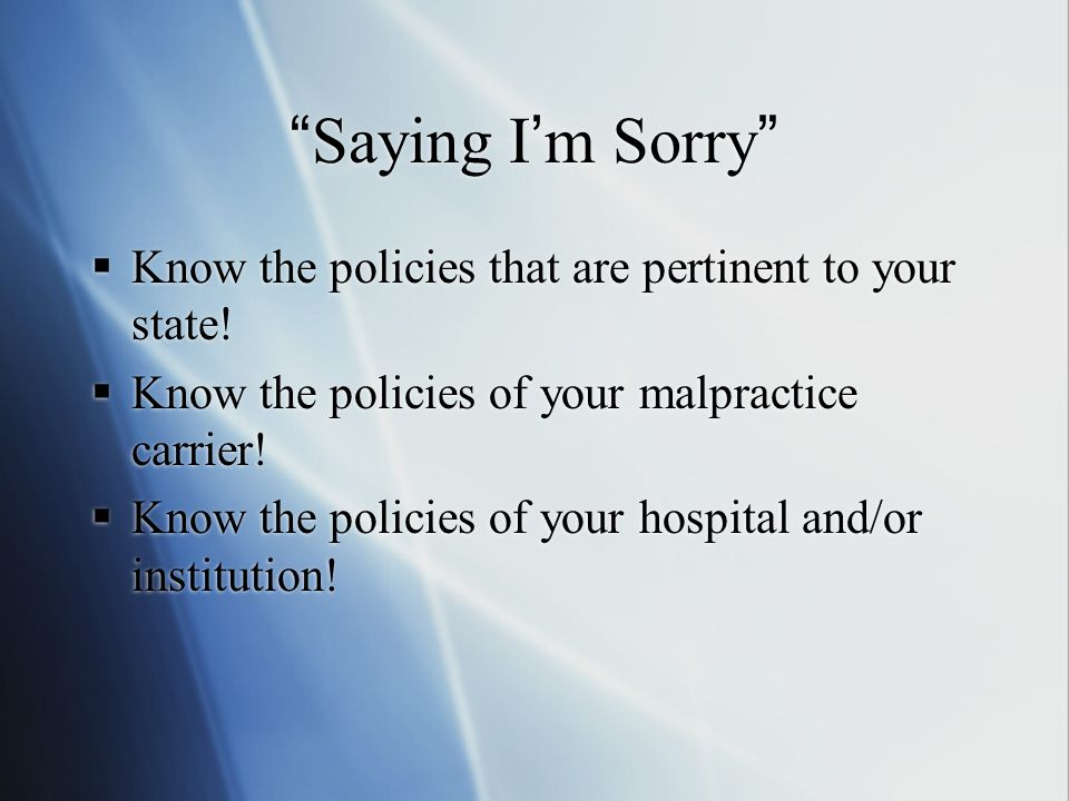 """""""Saying I'm Sorry""""  Know the policies that are pertinent to your state!  Know the policies of your malpractice carrier!  Know the policies of your"""