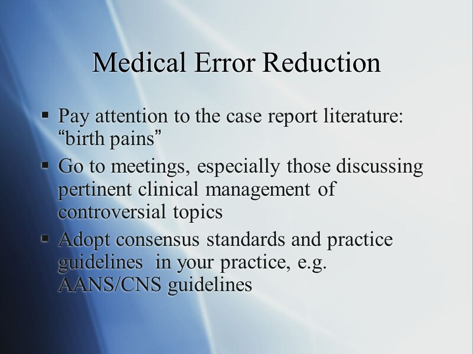 """Medical Error Reduction  Pay attention to the case report literature: """"birth pains""""  Go to meetings, especially those discussing pertinent clinical"""