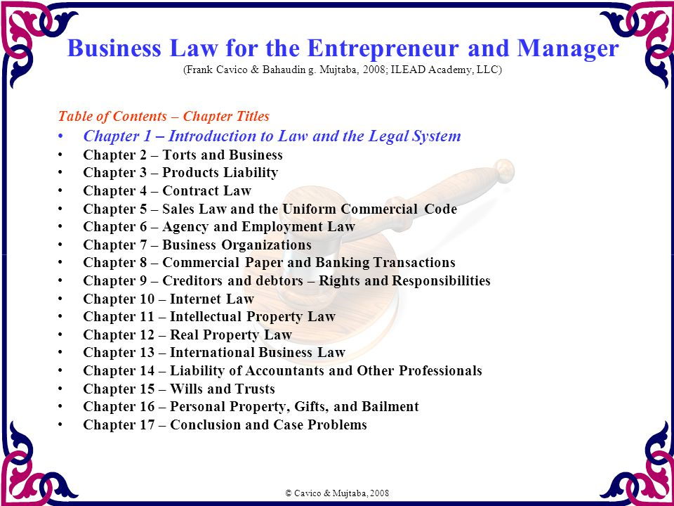 © Cavico & Mujtaba, 2008 Business Law for the Entrepreneur and Manager (Frank Cavico & Bahaudin g. Mujtaba, 2008; ILEAD Academy, LLC) Table of Content