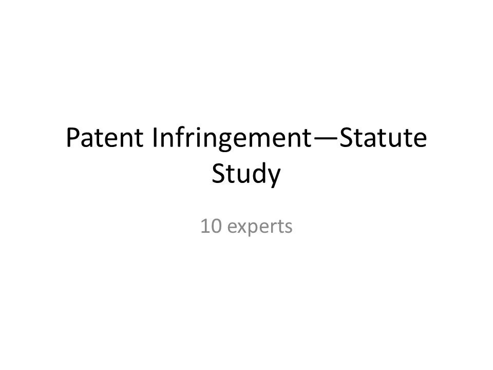 Patent Infringement—Statute Study 10 experts