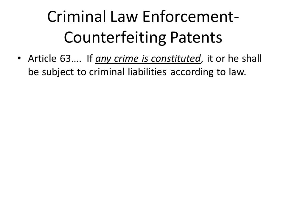 Criminal Law Enforcement- Counterfeiting Patents Article 63….