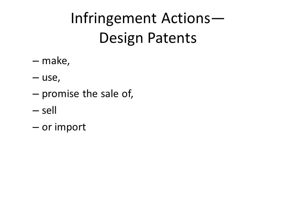 Infringement Actions— Design Patents – make, – use, – promise the sale of, – sell – or import