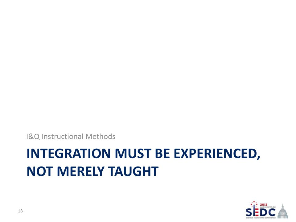 INTEGRATION MUST BE EXPERIENCED, NOT MERELY TAUGHT I&Q Instructional Methods 18