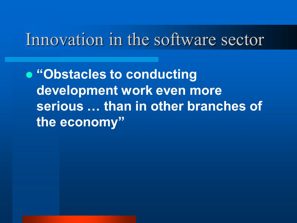 Innovation in the software sector Open source … is already the most important external source of software components [and its] importance will increase greatly Open source … is a functional input which makes the development of own software more effective