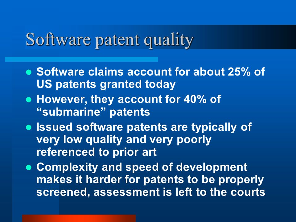 "Software patent quality Software claims account for about 25% of US patents granted today However, they account for 40% of ""submarine"" patents Issued"