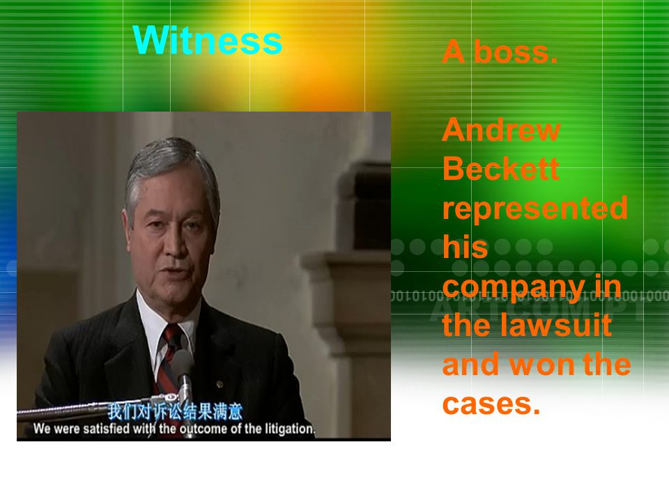 A boss. Andrew Beckett represented his company in the lawsuit and won the cases. Witness