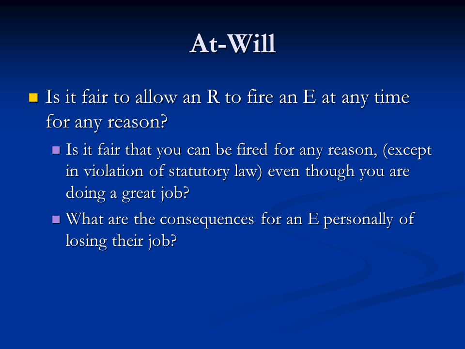At-Will Is it fair to allow an R to fire an E at any time for any reason.