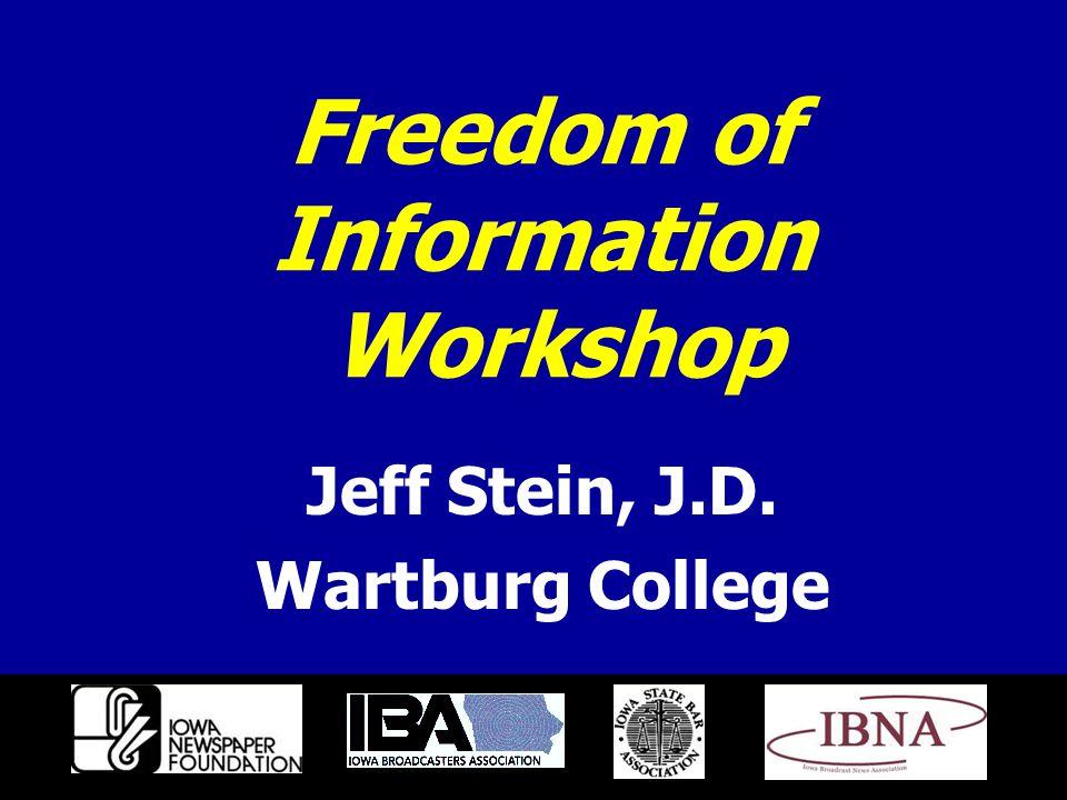 Freedom of Information Workshop Jeff Stein, J.D. Wartburg College