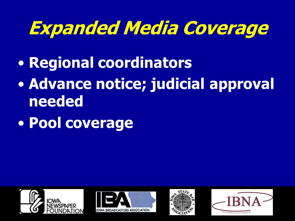Expanded Media Coverage Regional coordinators Advance notice; judicial approval needed Pool coverage