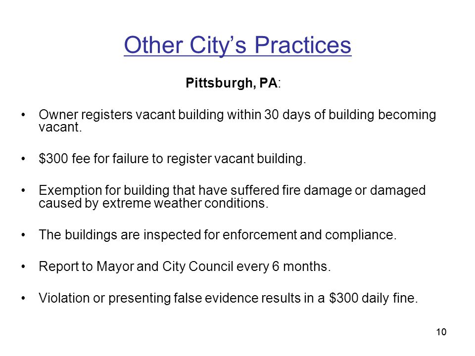 10 Other City's Practices Pittsburgh, PA: Owner registers vacant building within 30 days of building becoming vacant.