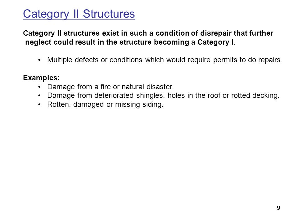 99 Category II Structures Category II structures exist in such a condition of disrepair that further neglect could result in the structure becoming a Category I.