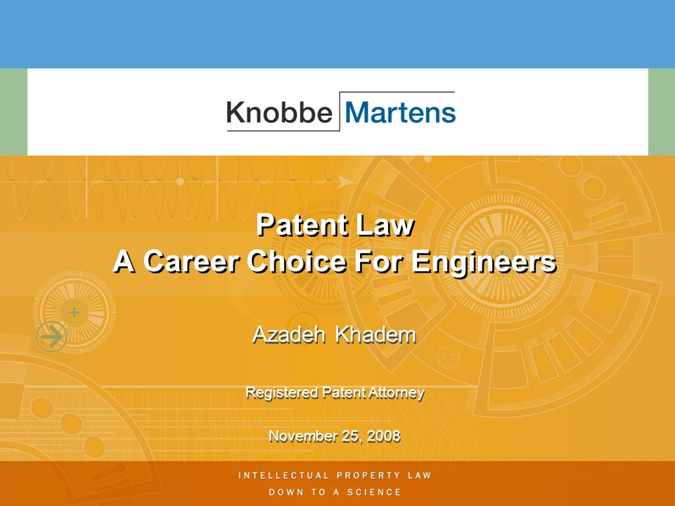 © 2008 Knobbe Martens Olson & Bear LLP2 Patent Law As A Career  Learn about exciting new technologies before everybody else  Work with and learn about a variety of technologies and companies  Work directly with high level management Opportunities for management positions  Higher salaries  Possibly longer work hours
