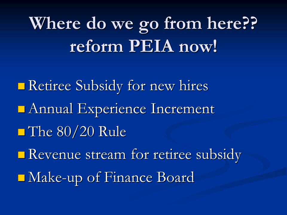 Where do we go from here?.reform PEIA now.