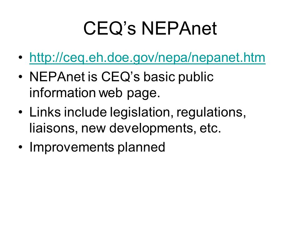 CEQ's NEPAnet http://ceq.eh.doe.gov/nepa/nepanet.htm NEPAnet is CEQ's basic public information web page.