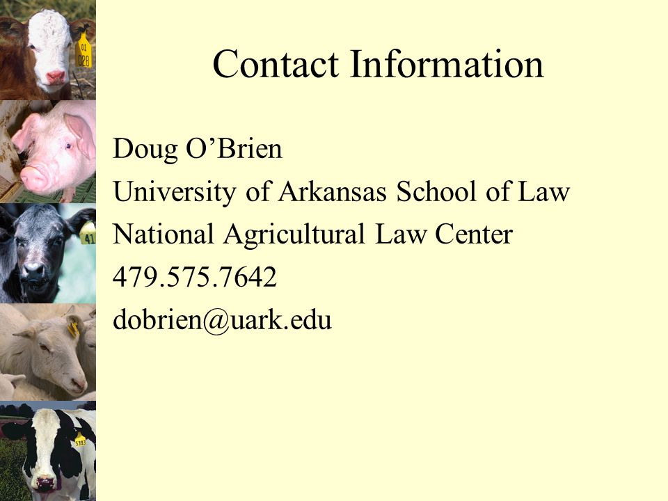 Contact Information Doug O'Brien University of Arkansas School of Law National Agricultural Law Center 479.575.7642 dobrien@uark.edu