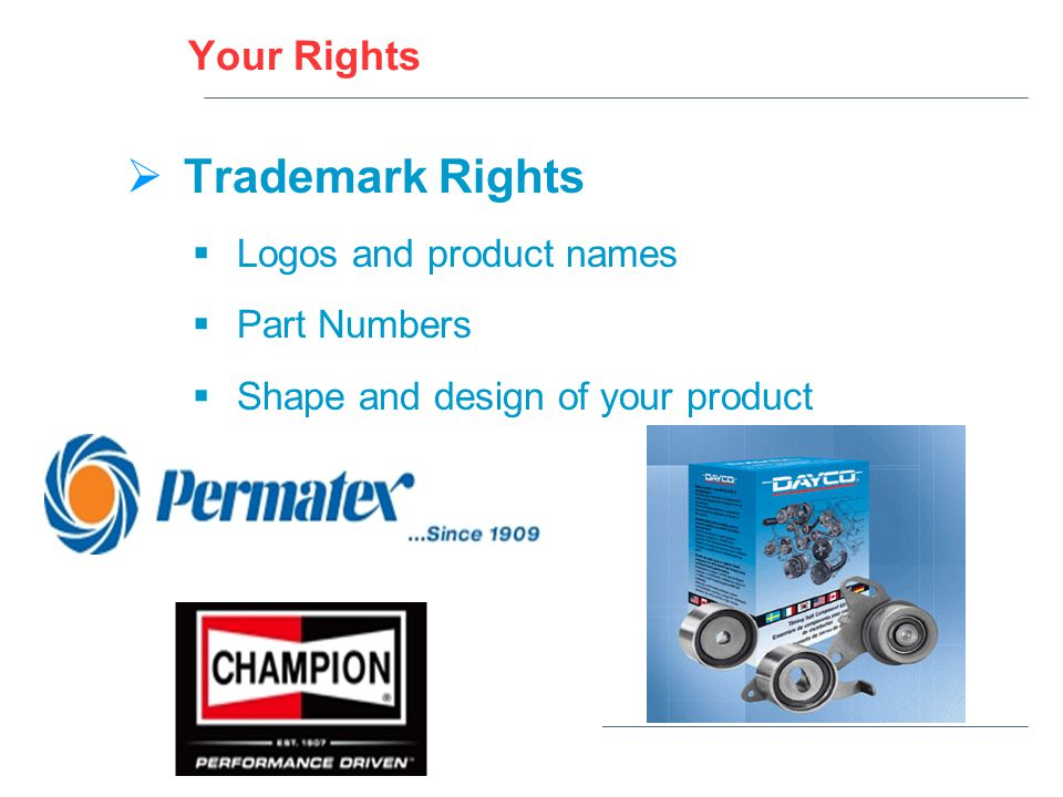 Your Rights  Trademark Rights  Logos and product names  Part Numbers  Shape and design of your product