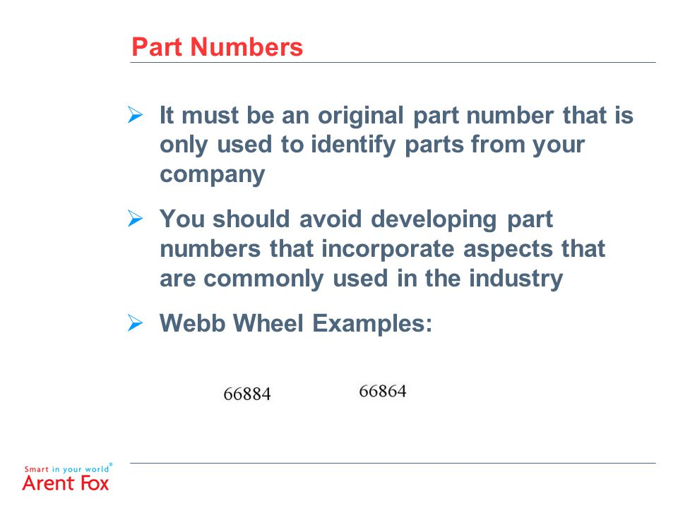 Part Numbers  It must be an original part number that is only used to identify parts from your company  You should avoid developing part numbers that incorporate aspects that are commonly used in the industry  Webb Wheel Examples:
