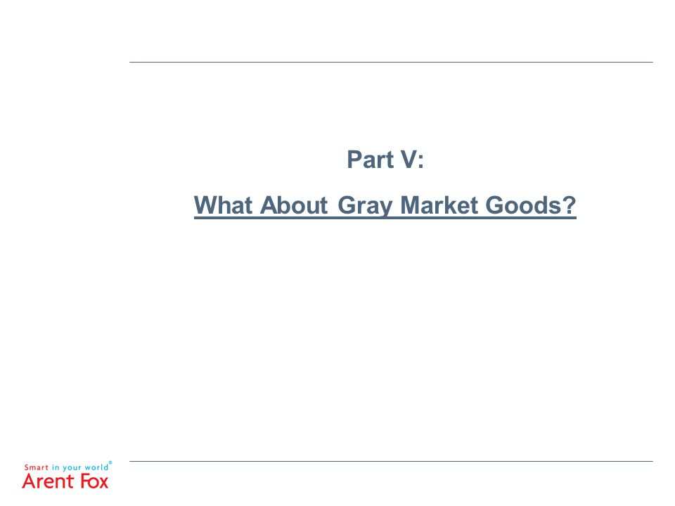 Part V: What About Gray Market Goods?