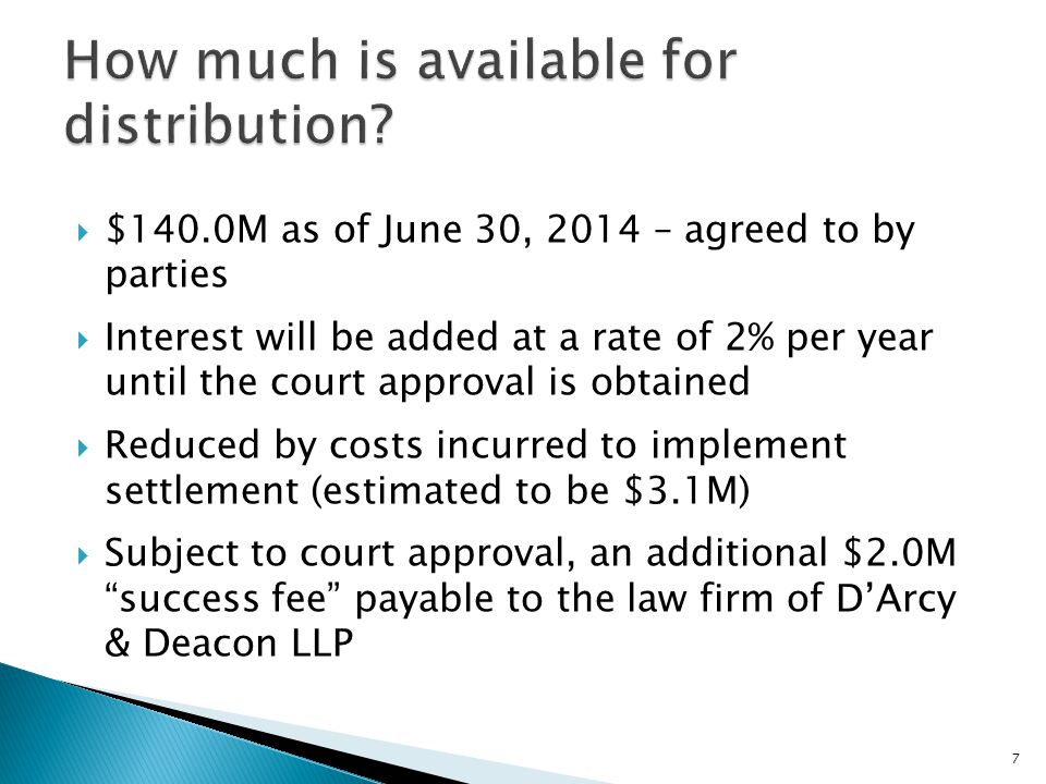  Won the trial and Supreme Court of Canada appeal  Agreed to cap fees with a provision that a special bonus fee be requested if successful  If approved, additional $2.0M will reduce the distributions on a pro-rata basis for all Members except unionized employees as of January 1, 2014 (subject to the minimum distribution of $1,000) and non-vested members  D&D will also receive $700,000 paid directly from the unions and MTS ◦ The $700,000 will not reduce the distributions contemplated under the settlement 8
