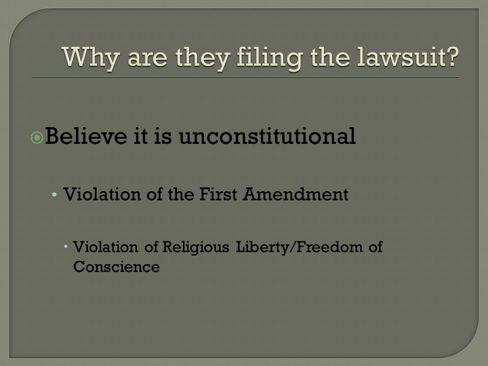  Believe it is unconstitutional Violation of the First Amendment  Violation of Religious Liberty/Freedom of Conscience
