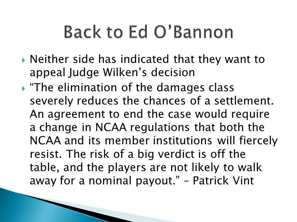  Neither side has indicated that they want to appeal Judge Wilken's decision  The elimination of the damages class severely reduces the chances of a settlement.