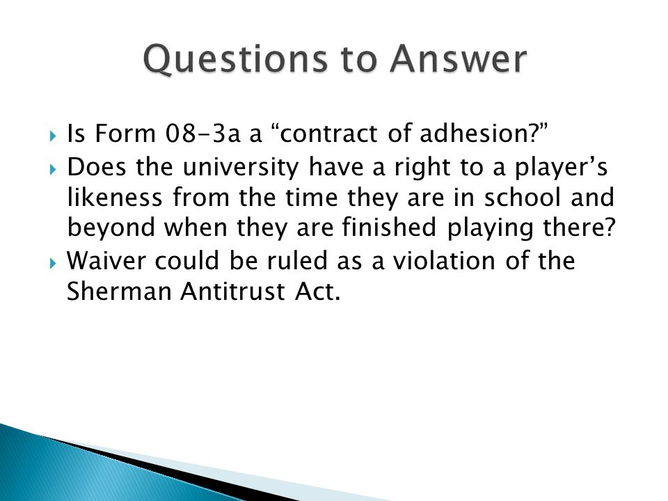  Is Form 08-3a a contract of adhesion?  Does the university have a right to a player's likeness from the time they are in school and beyond when they are finished playing there.