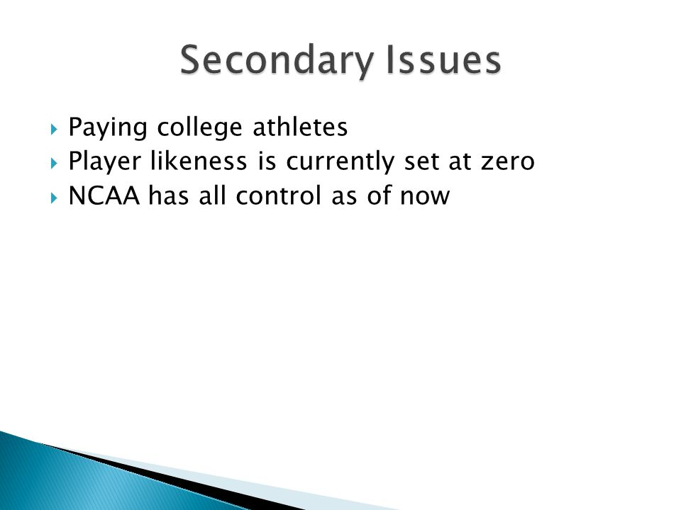  Paying college athletes  Player likeness is currently set at zero  NCAA has all control as of now
