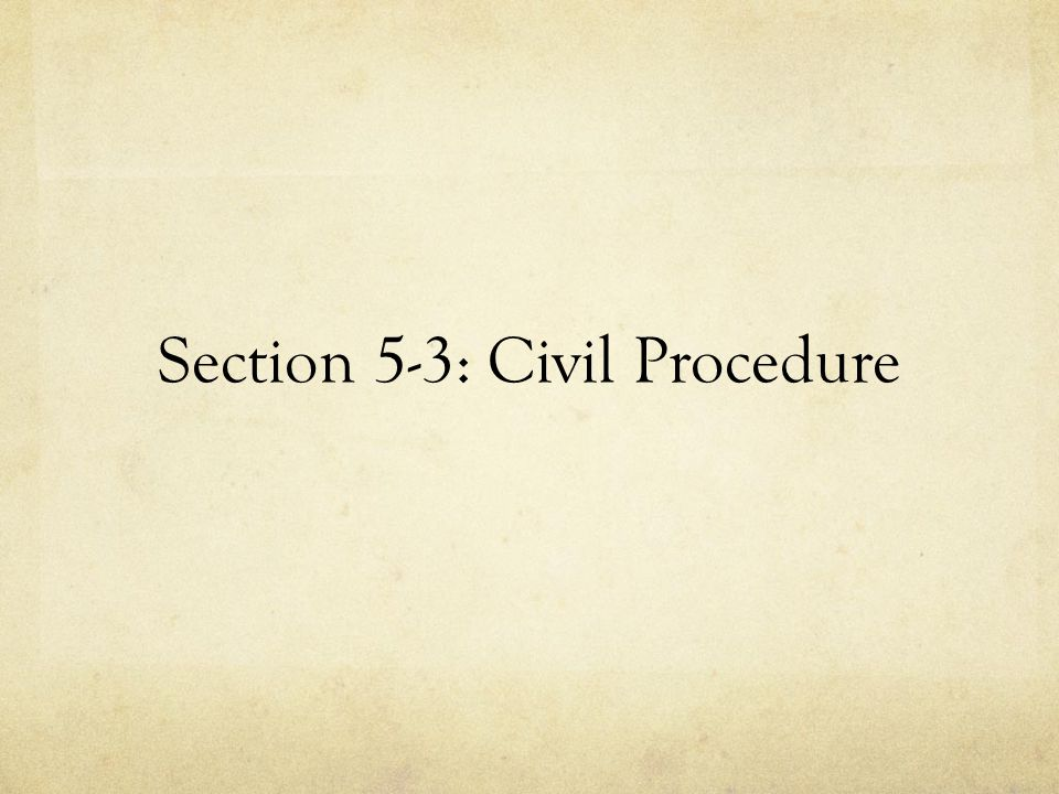 Section 5-3: Civil Procedure