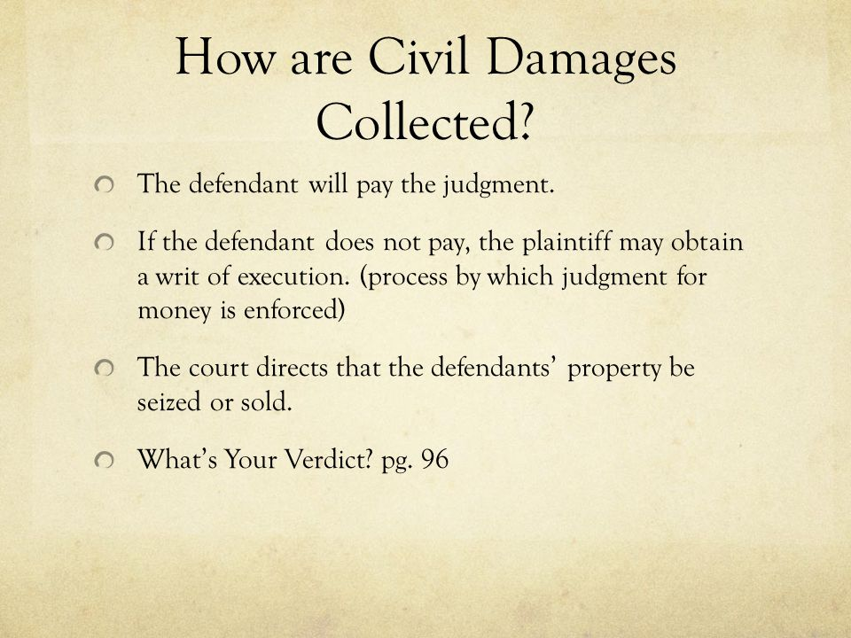 How are Civil Damages Collected? The defendant will pay the judgment. If the defendant does not pay, the plaintiff may obtain a writ of execution. (pr