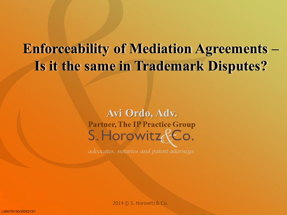 Avi Ordo, Adv. Partner, The IP Practice Group Enforceability of Mediation Agreements – Is it the same in Trademark Disputes? Enforceability of Mediati