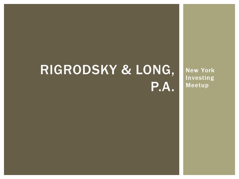 New York Investing Meetup RIGRODSKY & LONG, P.A.