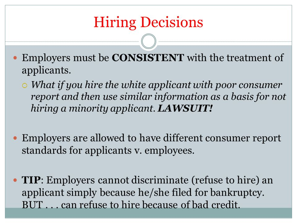 Hiring Decisions Employers must be CONSISTENT with the treatment of applicants.