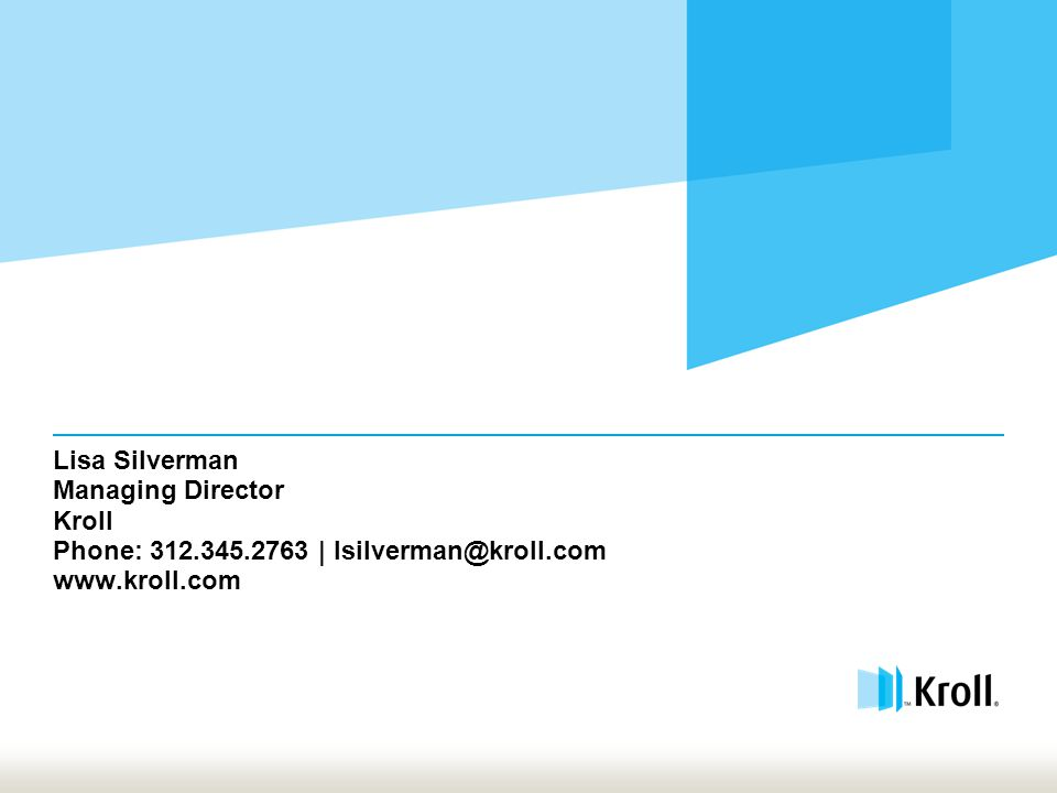 Lisa Silverman Managing Director Kroll Phone: 312.345.2763 | lsilverman@kroll.com www.kroll.com