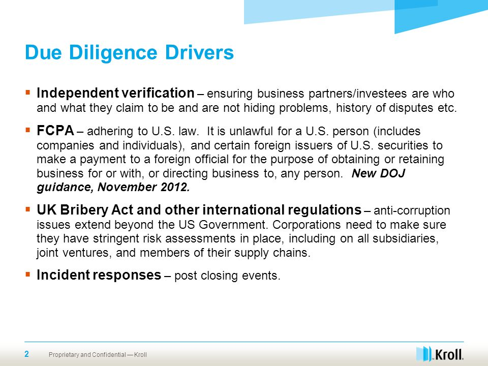 Due Diligence Drivers  Independent verification – ensuring business partners/investees are who and what they claim to be and are not hiding problems,