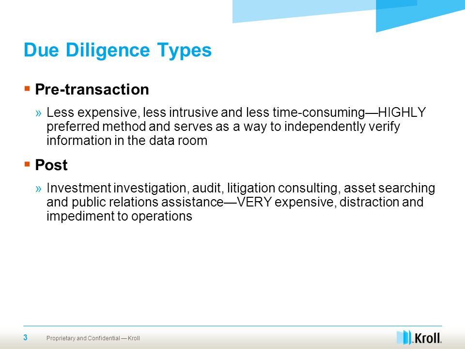 Due Diligence Types  Pre-transaction »Less expensive, less intrusive and less time-consuming—HIGHLY preferred method and serves as a way to independe