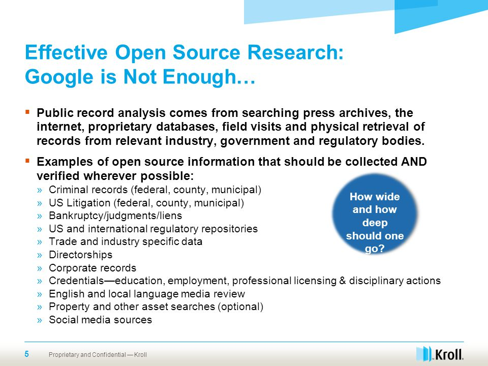 Effective Open Source Research: Google is Not Enough…  Public record analysis comes from searching press archives, the internet, proprietary database