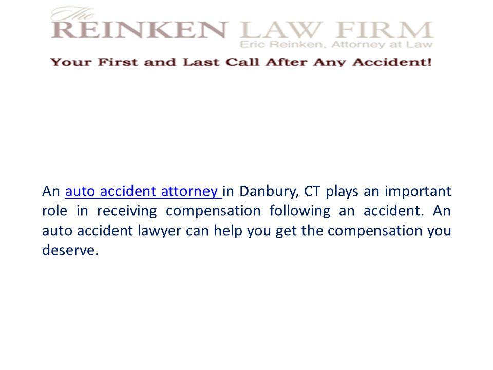 An auto accident attorney in Danbury, CT plays an important role in receiving compensation following an accident. An auto accident lawyer can help you