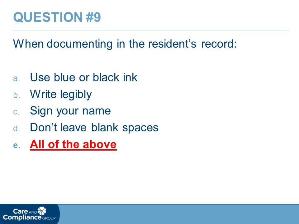 When documenting in the resident's record: a. Use blue or black ink b.