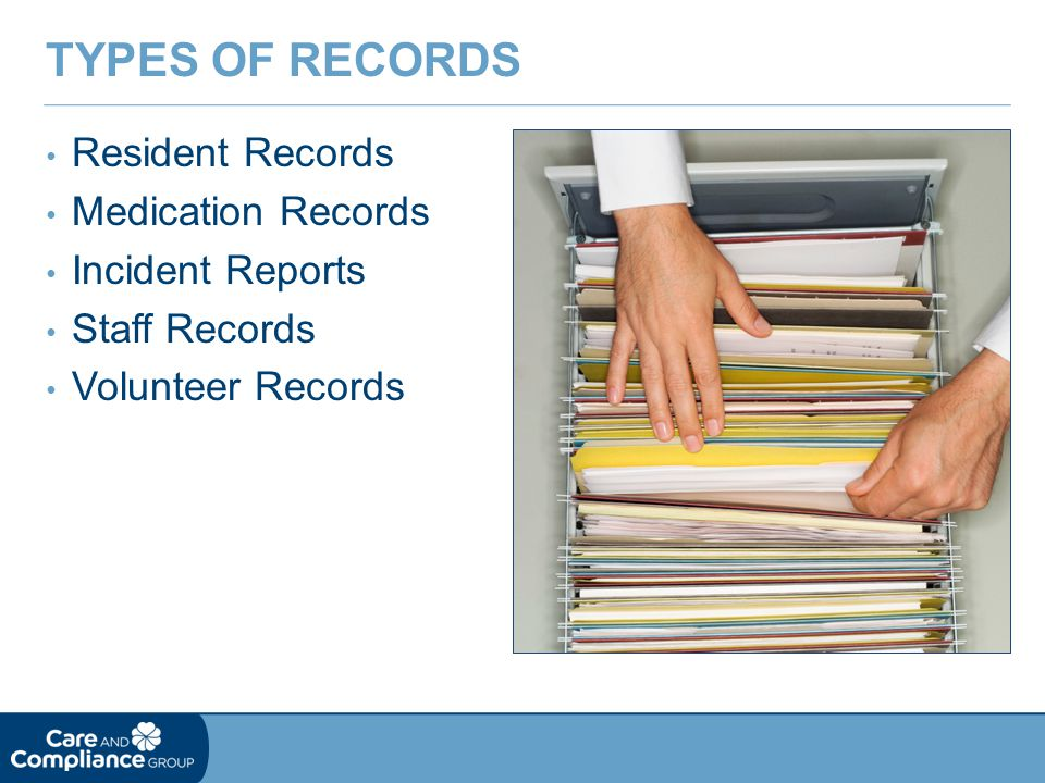 Resident Records Medication Records Incident Reports Staff Records Volunteer Records TYPES OF RECORDS