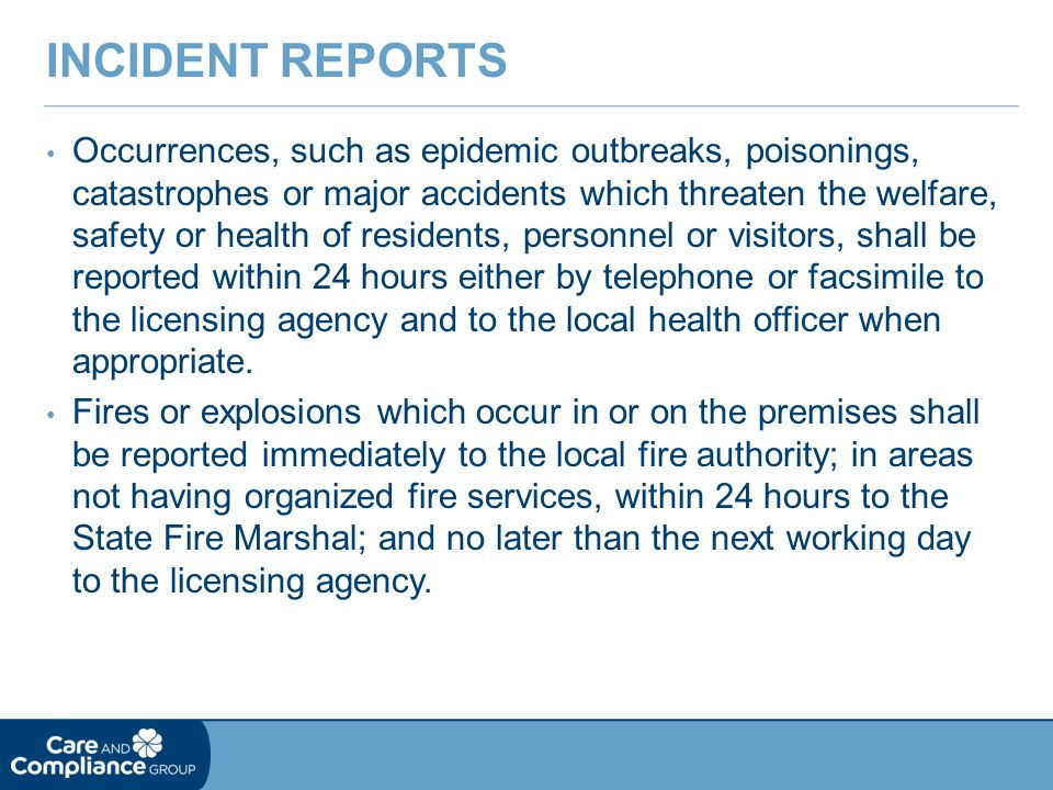 Occurrences, such as epidemic outbreaks, poisonings, catastrophes or major accidents which threaten the welfare, safety or health of residents, personnel or visitors, shall be reported within 24 hours either by telephone or facsimile to the licensing agency and to the local health officer when appropriate.