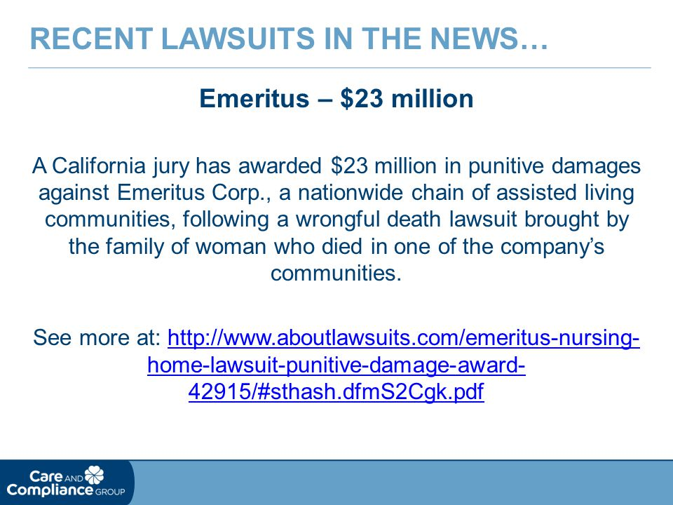 Emeritus – $23 million A California jury has awarded $23 million in punitive damages against Emeritus Corp., a nationwide chain of assisted living communities, following a wrongful death lawsuit brought by the family of woman who died in one of the company's communities.
