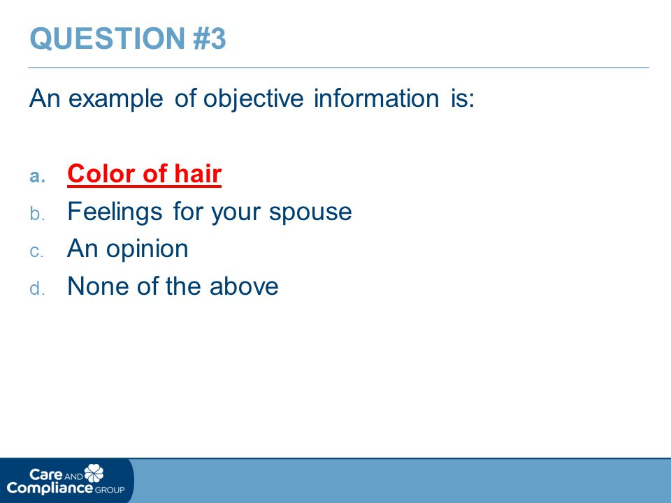 An example of objective information is: a. Color of hair b.
