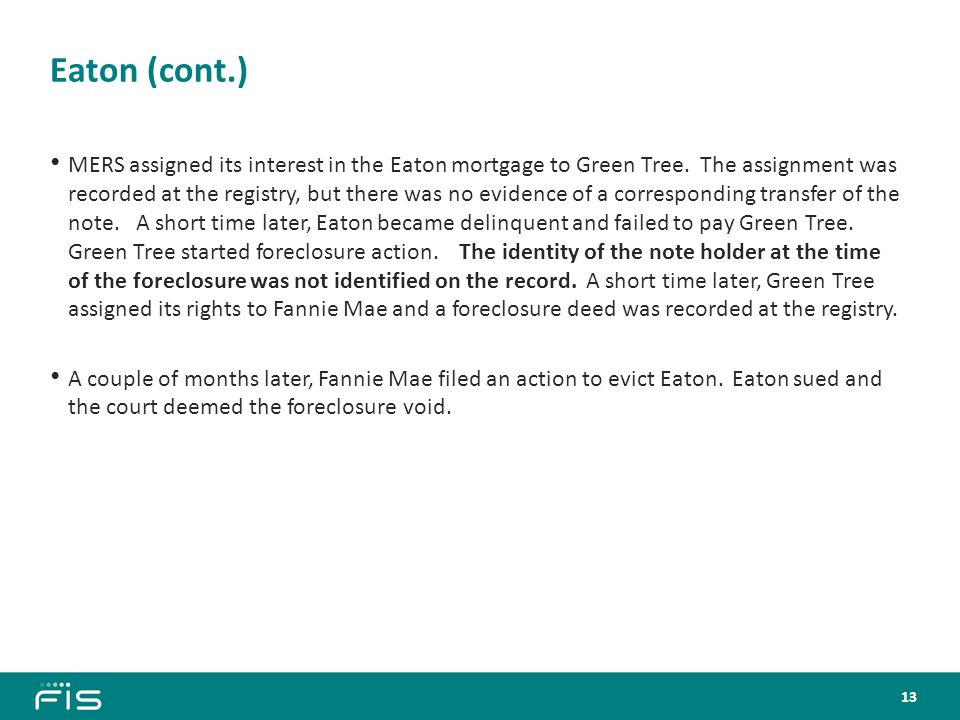 Eaton (cont.) MERS assigned its interest in the Eaton mortgage to Green Tree.