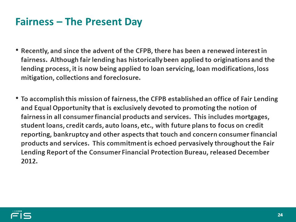 Fairness – The Present Day Recently, and since the advent of the CFPB, there has been a renewed interest in fairness.