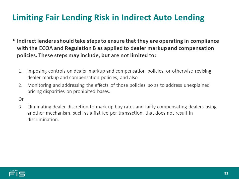 Limiting Fair Lending Risk in Indirect Auto Lending Indirect lenders should take steps to ensure that they are operating in compliance with the ECOA and Regulation B as applied to dealer markup and compensation policies.