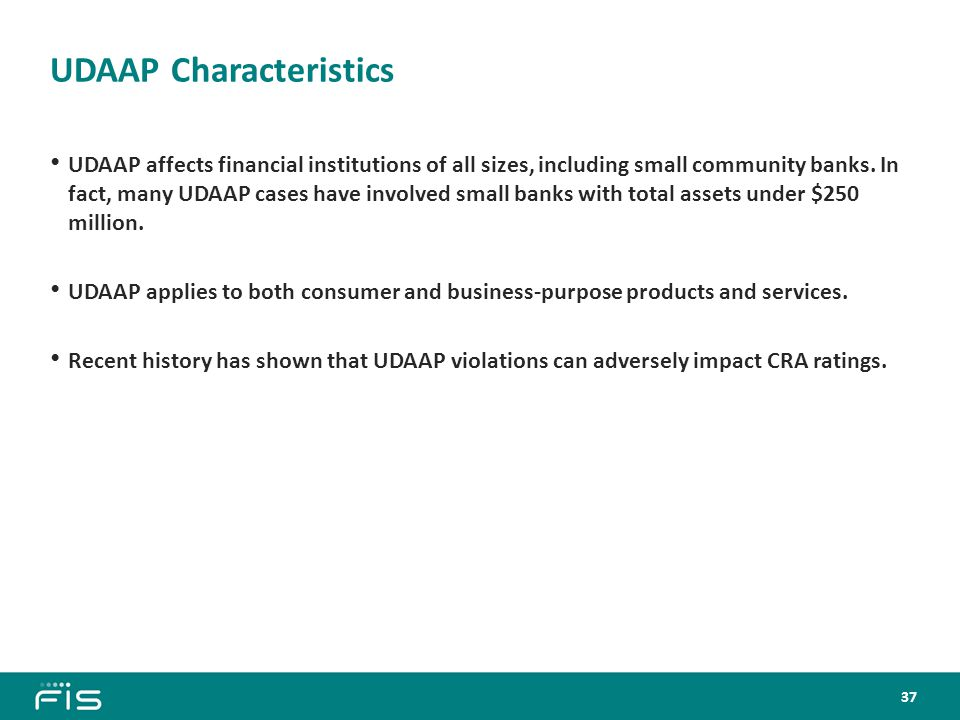 UDAAP Characteristics UDAAP affects financial institutions of all sizes, including small community banks.